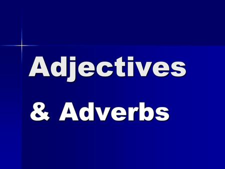 Adjectives & Adverbs. Adjectives- Is used to describe a a noun and a pronoun Is used to describe a a noun and a pronoun Modify- means to change slightly.