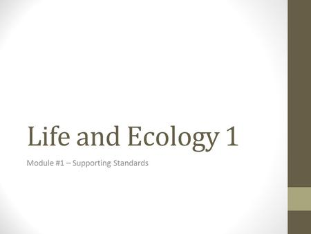Life and Ecology 1 Module #1 – Supporting Standards.