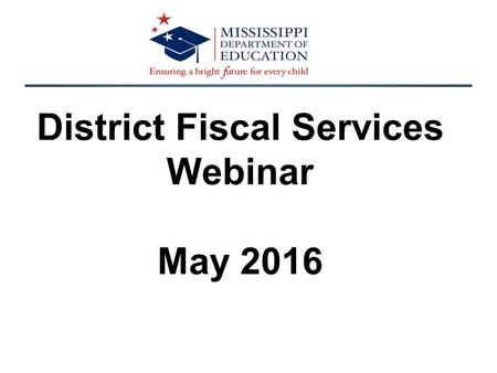 District Fiscal Services Webinar May 2016. Vision To create a world-class educational system that gives students the knowledge and skills to be successful.