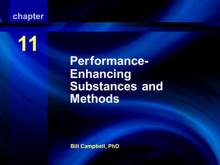 Performance-Enhancing Substances Bill Campbell, PhD chapter 11 Performance- Enhancing Substances and Methods.