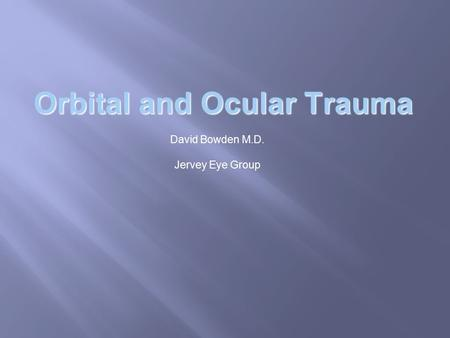 Orbital and Ocular Trauma David Bowden M.D. Jervey Eye Group.