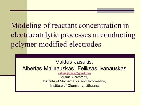 Modeling of reactant concentration in electrocatalytic processes at conducting polymer modified electrodes Valdas Jasaitis, Albertas Malinauskas, Feliksas.
