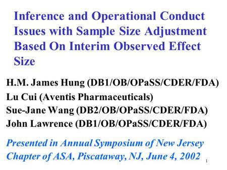 1 Inference and Operational Conduct Issues with Sample Size Adjustment Based On Interim Observed Effect Size H.M. James Hung (DB1/OB/OPaSS/CDER/FDA) Lu.