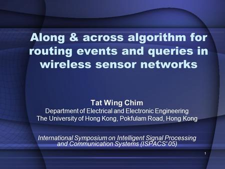 1 Along & across algorithm for routing events and queries in wireless sensor networks Tat Wing Chim Department of Electrical and Electronic Engineering.