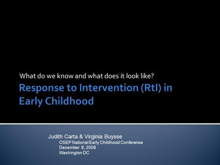 What do we know and what does it look like? Judith Carta & Virginia Buysse OSEP National Early Childhood Conference December 8, 2008 Washington DC.