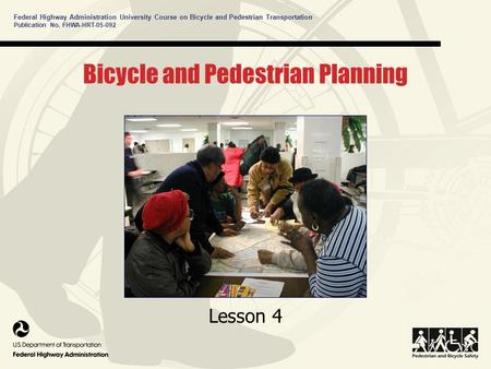 Federal Highway Administration University Course on Bicycle and Pedestrian Transportation Publication No. FHWA-HRT-05-092 Bicycle and Pedestrian Planning.