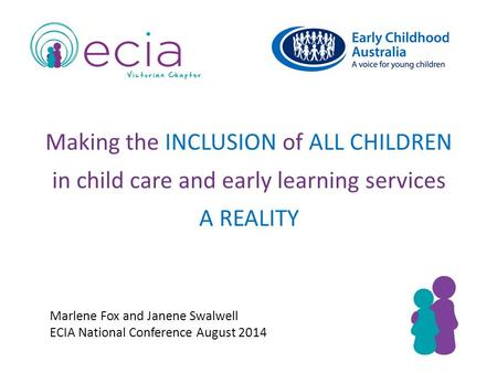 Making the INCLUSION of ALL CHILDREN in child care and early learning services A REALITY Marlene Fox and Janene Swalwell ECIA National Conference August.