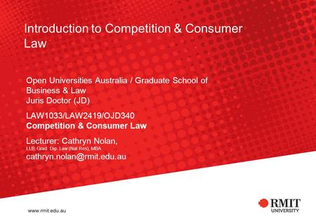 Introduction to Competition & Consumer Law Open Universities Australia / Graduate School of Business & Law Juris Doctor (JD) LAW1033/LAW2419/OJD340 Competition.