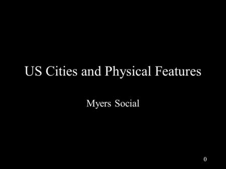 0 US Cities and Physical Features Myers Social. 1 Name this city.