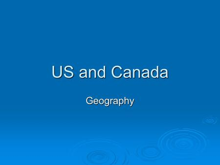US and Canada Geography. How did people get here?  Thousands of years ago the first people came to North America  Came from Asia  Most likely got here.