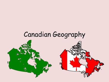 Canadian Geography. Canadian Provinces and Cities Find and label the following places on your map. Use the World Atlas book on pages 34 and 35 to locate.