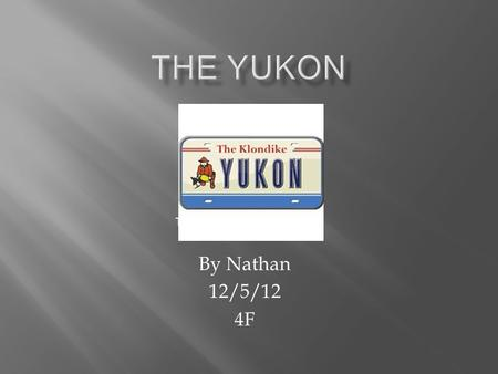 By Nathan 12/5/12 4F This is a Yukon license plate.