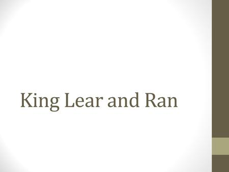 King Lear and Ran. Ran Characters Hidetora Ichimonji - Aging monarch and tragic hero. Hidetora divides his kingdom between his three sons. He wants to.