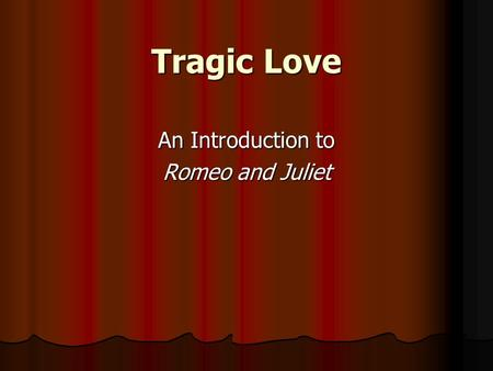 Tragic Love An Introduction to Romeo and Juliet. Romeo and Juliet Setting Verona, Italy Verona, Italy Late 1500s Late 1500s.