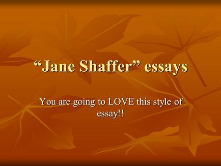 """Jane Shaffer"" essays You are going to LOVE this style of essay!!"