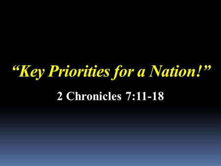 """Key Priorities for a Nation!"" 2 Chronicles 7:11-18."