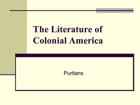 The Literature of Colonial America Puritans. In 1560, a group (Puritans) wanted to purify the Church of England. Felt that the Church of England had become.