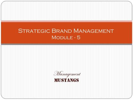 Management Mustangs Strategic Brand Management Module - 5.