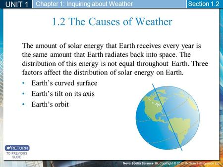 1.2 The Causes of Weather The amount of solar energy that Earth receives every year is the same amount that Earth radiates back into space. The distribution.