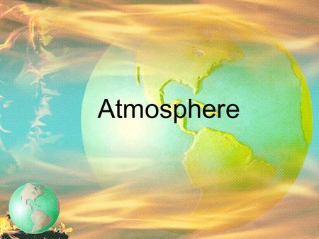 Atmosphere. The Atmosphere a mixture of gases that surrounds a planet insulates Earth - keeps it at a temp. at which living things can survive protects.