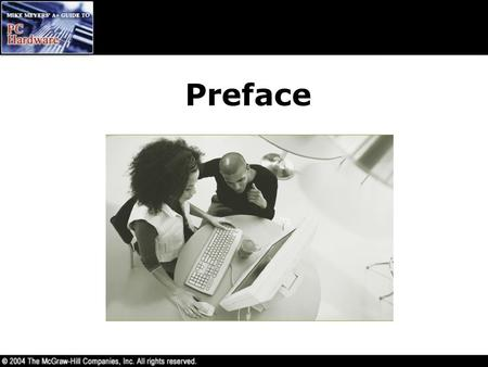 Preface. Overview In this preface, you will learn how to –Understand the importance of the A+ Certification –Know the structure and contents of the A+