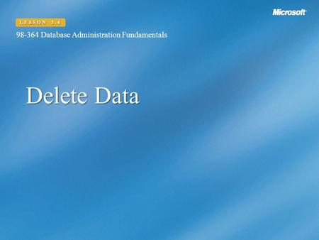 Delete Data 98-364 Database Administration Fundamentals LESSON 3.4.