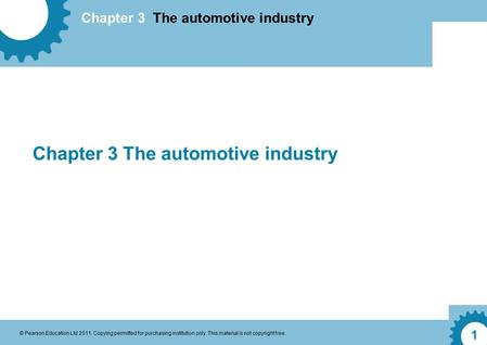 Chapter 3 The automotive industry © Pearson Education Ltd 2011. Copying permitted for purchasing institution only. This material is not copyright free.