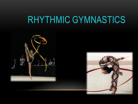RHYTHMIC GYMNASTICS. Rhythmic gymnastics combines ballet and creative movements to music, while working with ribbons, balls, hoops, ropes and clubs in.