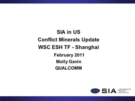 SIA in US Conflict Minerals Update WSC ESH TF - Shanghai February 2011 Molly Gavin QUALCOMM.