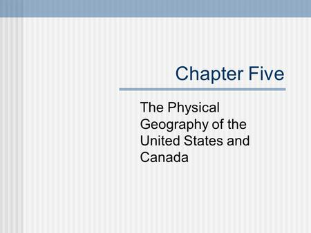 Chapter Five The Physical Geography of the United States <strong>and</strong> Canada.