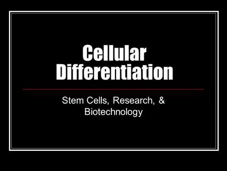 Cellular Differentiation Stem Cells, Research, & Biotechnology.