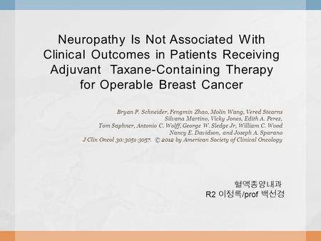 Neuropathy Is Not Associated With Clinical Outcomes in Patients Receiving Adjuvant Taxane-Containing Therapy for Operable Breast Cancer Bryan P. Schneider,