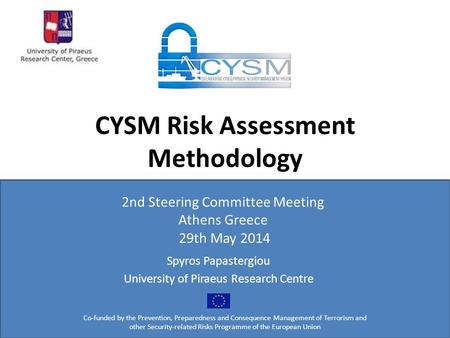 CYSM Risk Assessment Methodology Co-funded by the Prevention, Preparedness and Consequence Management of Terrorism and other Security-related Risks Programme.