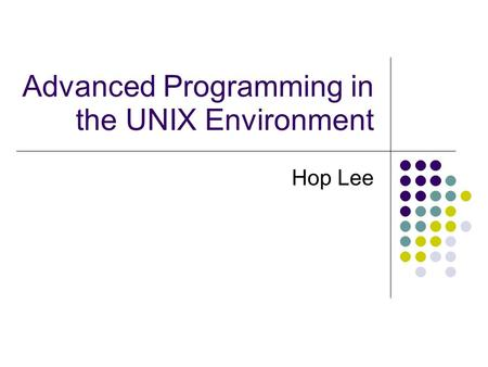 Advanced Programming in the UNIX Environment Hop Lee.
