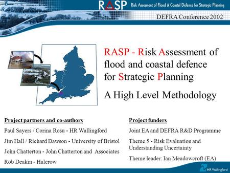 RASP - Risk Assessment of flood and coastal defence for Strategic Planning A High Level Methodology Project partners and co-authors Paul Sayers / Corina.
