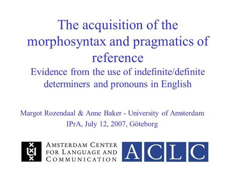 1 The acquisition of the morphosyntax and pragmatics of reference Evidence from the use of indefinite/definite determiners and pronouns in English Margot.
