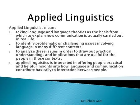 Applied Linguistics means 1. taking language and language theories as the basis from which to explain how communication is actually carried out in real.