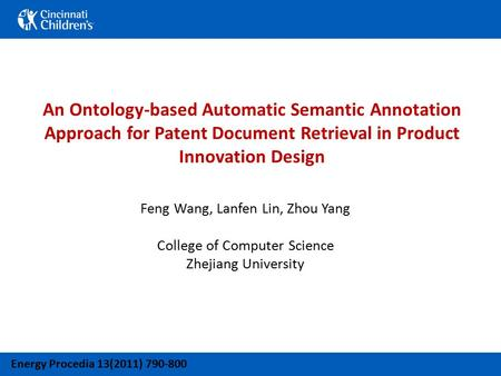 An Ontology-based Automatic Semantic Annotation Approach for Patent Document Retrieval in Product Innovation Design Feng Wang, Lanfen Lin, Zhou Yang College.