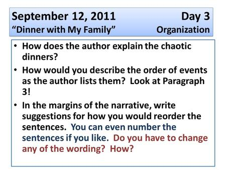 "September 12, 2011 Day 3 ""Dinner with My Family"" Organization How does the author explain the chaotic dinners? How would you describe the order of events."