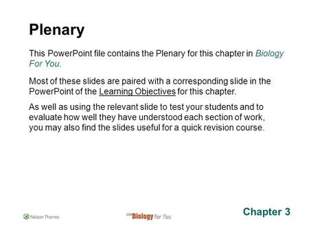This PowerPoint file contains the Plenary for this chapter in Biology For You. Most of these slides are paired with a corresponding slide in the PowerPoint.