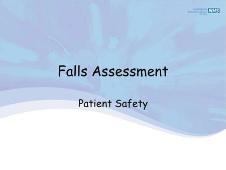 Falls Assessment Patient Safety Falls 'An event whereby an individual comes to rest on the ground or another lower level with or without loss of consciousness'