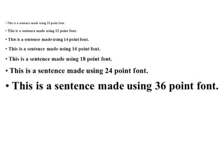 This is a sentence made using 10 point font. This is a sentence made using 12 point font. This is a sentence made using 14 point font. This is a sentence.