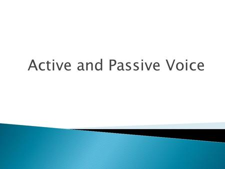Active and Passive Voice. Verbs have either an active or passive voice.