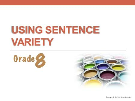 USING SENTENCE VARIETY Copyright © 2015 by Write Score LLC.