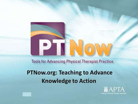PTNow.org: Teaching to Advance Knowledge to Action.