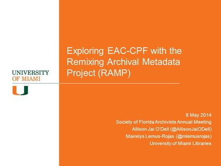 Exploring EAC-CPF with the Remixing Archival Metadata Project (RAMP) 8 May 2014 Society of Florida Archivists Annual Meeting Allison Jai O'Dell