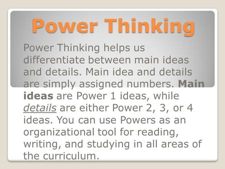 Power Thinking Power Thinking helps us differentiate between main ideas and details. Main idea and details are simply assigned numbers. Main ideas are.