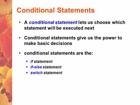 Conditional Statements A conditional statement lets us choose which statement will be executed next Conditional statements give us the power to make basic.