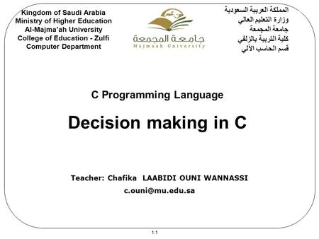 Silberschatz and Galvin  1999 1.1 C Programming Language Decision making in C Kingdom of Saudi Arabia Ministry of Higher Education Al-Majma'ah University.