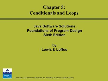 Copyright © 2009 Pearson Education, Inc. Publishing as Pearson Addison-Wesley Java Software Solutions Foundations of Program Design Sixth Edition by Lewis.